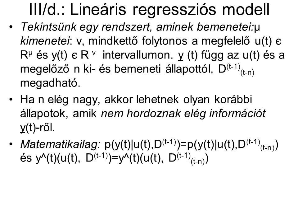 III/d.: Lineáris regressziós modell Tekintsünk egy rendszert, aminek bemenetei:μ kimenetei: v, mindkettő folytonos a megfelelő u(t) є R μ és y(t) є R v intervallumon.