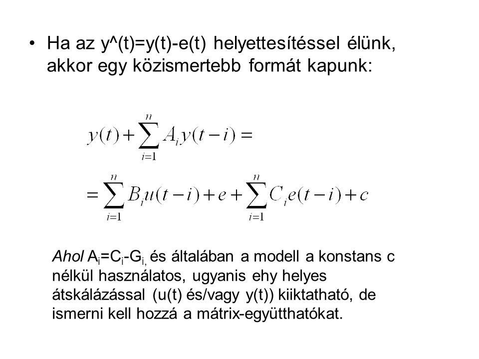 Ha az y^(t)=y(t)-e(t) helyettesítéssel élünk, akkor egy közismertebb formát kapunk: Ahol A i =C i -G i, és általában a modell a konstans c nélkül használatos, ugyanis ehy helyes átskálázással (u(t) és/vagy y(t)) kiiktatható, de ismerni kell hozzá a mátrix-együtthatókat.