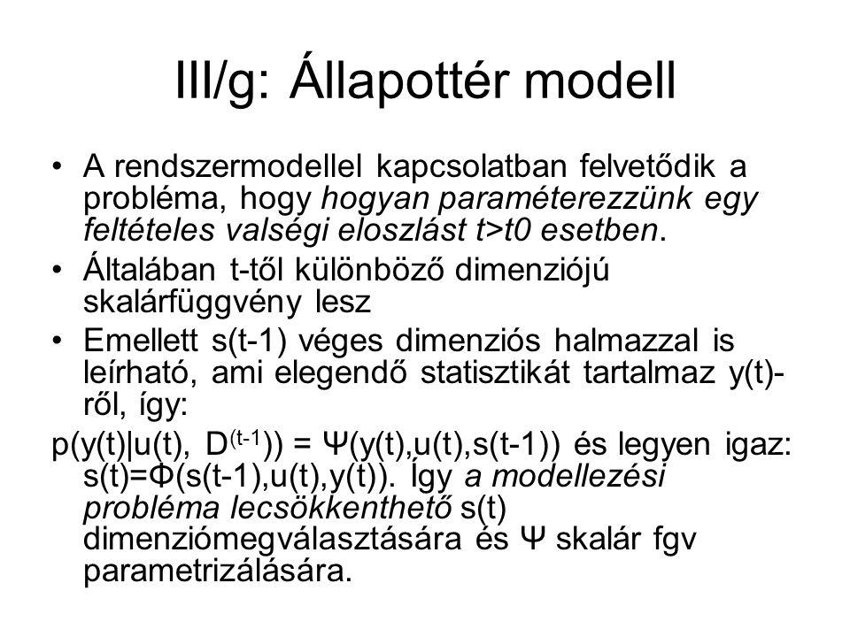 III/g: Állapottér modell A rendszermodellel kapcsolatban felvetődik a probléma, hogy hogyan paraméterezzünk egy feltételes valségi eloszlást t>t0 esetben.