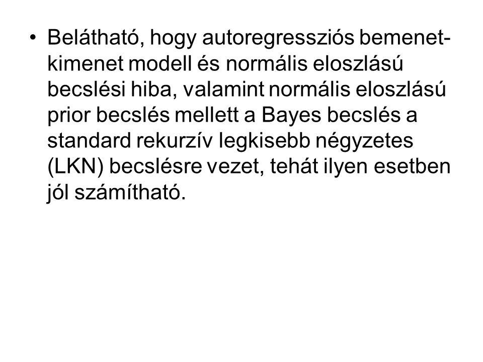 Belátható, hogy autoregressziós bemenet- kimenet modell és normális eloszlású becslési hiba, valamint normális eloszlású prior becslés mellett a Bayes becslés a standard rekurzív legkisebb négyzetes (LKN) becslésre vezet, tehát ilyen esetben jól számítható.