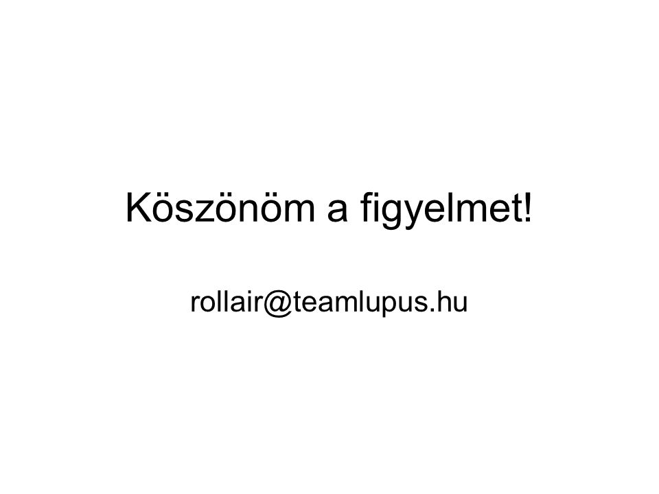 Köszönöm a figyelmet! rollair@teamlupus.hu