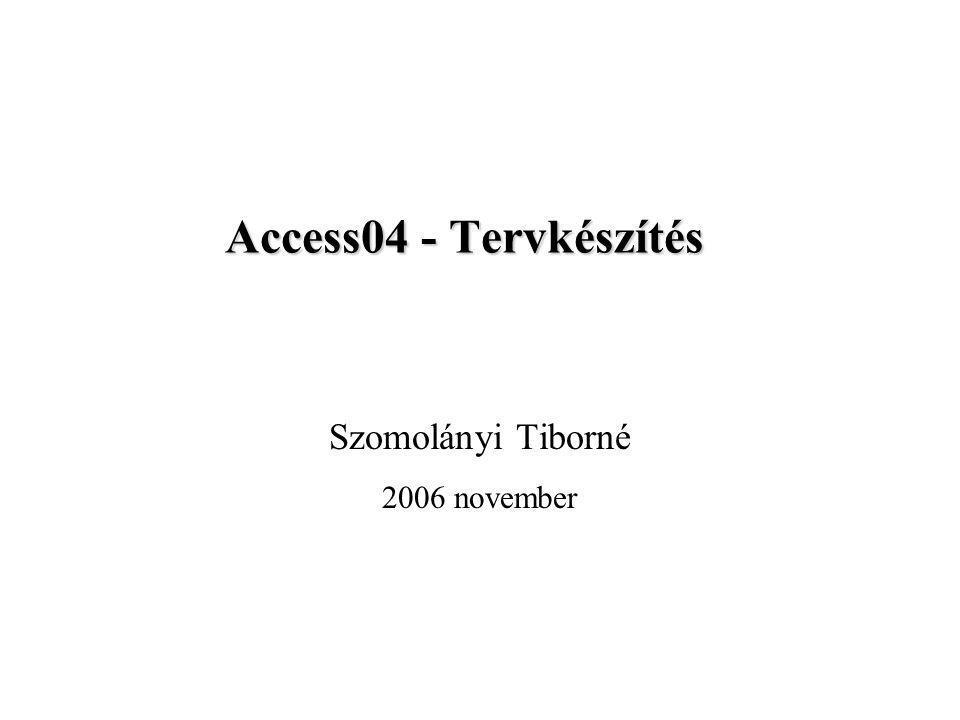 Access04 - Tervkészítés Szomolányi Tiborné 2006 november