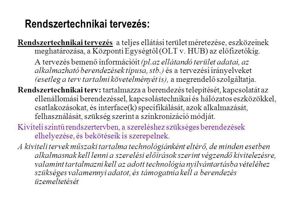 Rendszertechnikai tervezés: Rendszertechnikai tervezés a teljes ellátási terület méretezése, eszközeinek meghatározása, a Központi Egységtől (OLT v. H