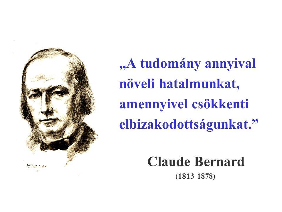 """""""A tudomány annyival növeli hatalmunkat, amennyivel csökkenti elbizakodottságunkat."""" Claude Bernard (1813-1878)"""
