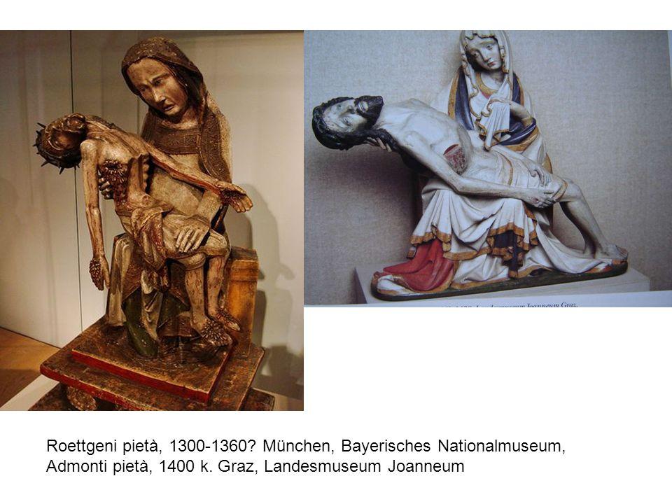 Roettgeni pietà, 1300-1360.München, Bayerisches Nationalmuseum, Admonti pietà, 1400 k.