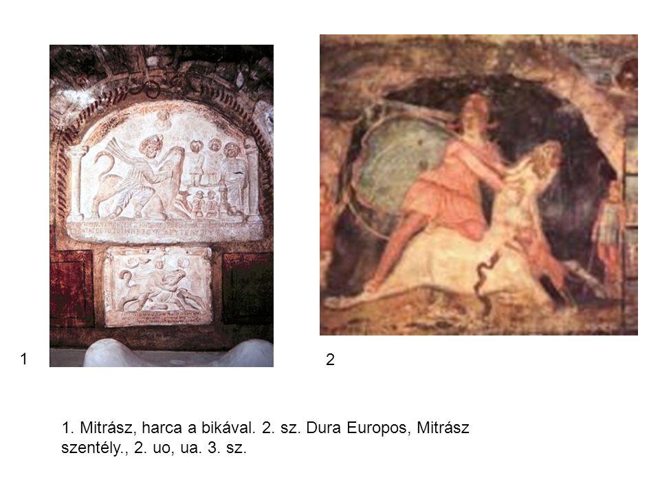 1. Mitrász, harca a bikával. 2. sz. Dura Europos, Mitrász szentély., 2. uo, ua. 3. sz. 1 2