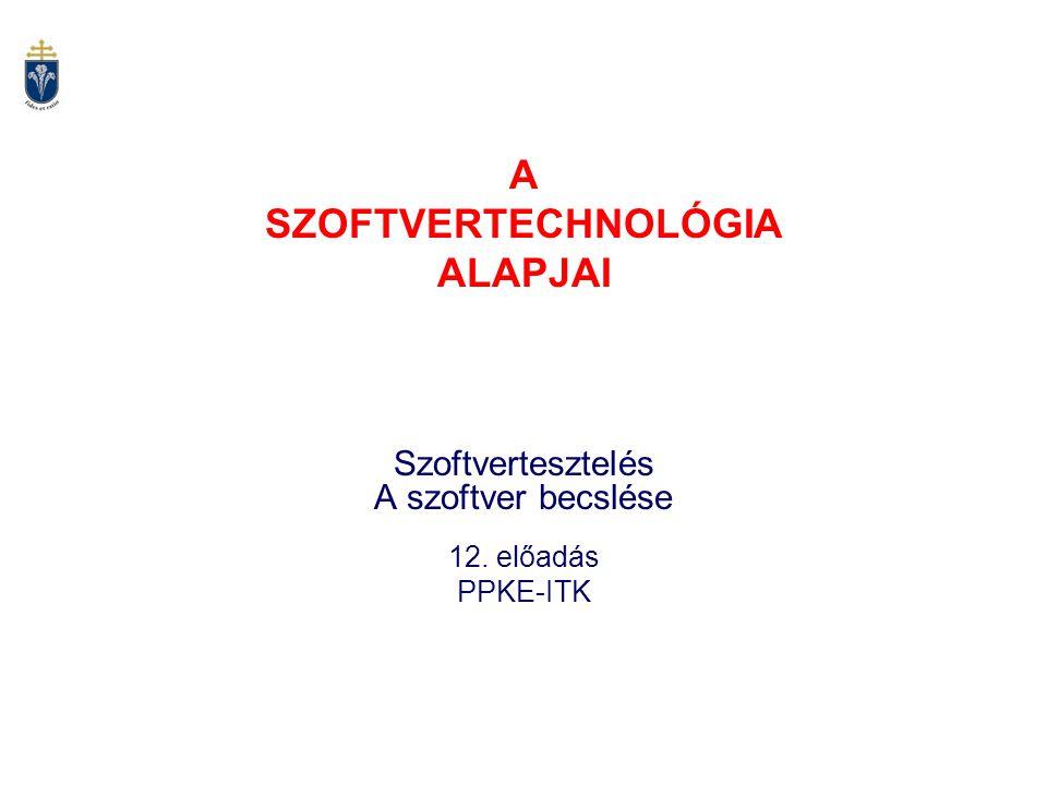 A SZOFTVERTECHNOLÓGIA ALAPJAI Szoftvertesztelés A szoftver becslése 12. előadás PPKE-ITK