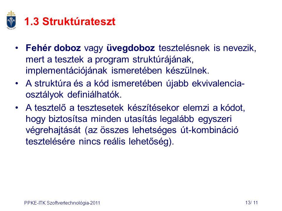 PPKE-ITK Szoftvertechnológia-201113/ 12 1.4 Útvonal tesztelés Az útvonal tesztelés strukturális tesztelési stratégia.