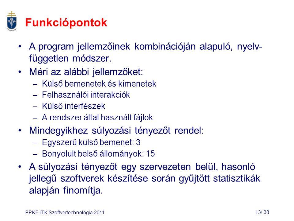 PPKE-ITK Szoftvertechnológia-201113/ 38 Funkciópontok A program jellemzőinek kombinációján alapuló, nyelv- független módszer.