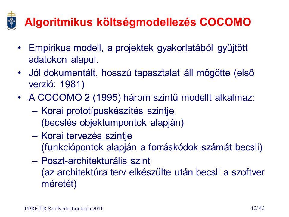 PPKE-ITK Szoftvertechnológia-201113/ 43 Algoritmikus költségmodellezés COCOMO Empirikus modell, a projektek gyakorlatából gyűjtött adatokon alapul.