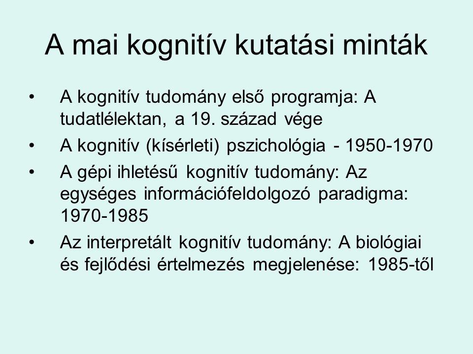A mai kognitív kutatási minták A kognitív tudomány első programja: A tudatlélektan, a 19. század vége A kognitív (kísérleti) pszichológia - 1950-1970