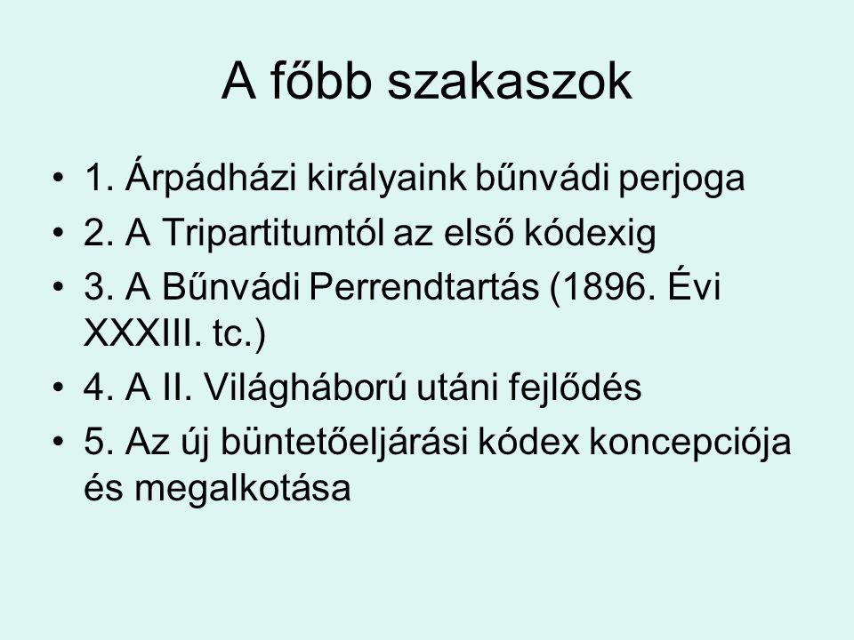 A főbb szakaszok 1. Árpádházi királyaink bűnvádi perjoga 2.