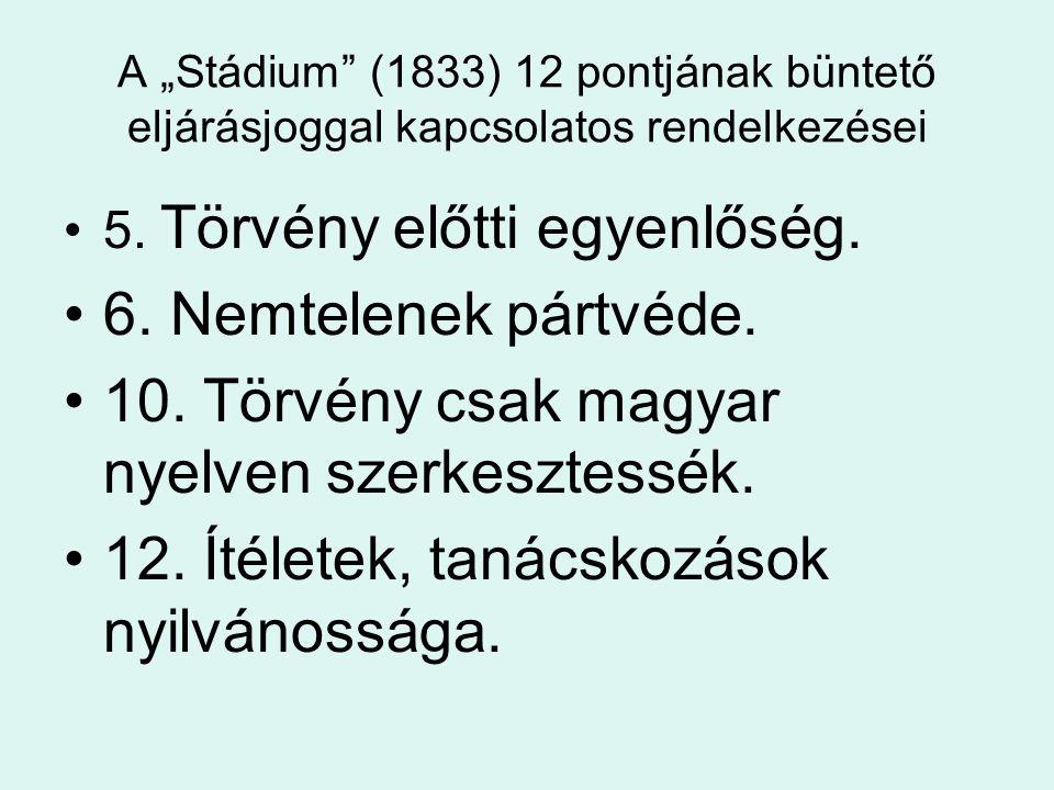 """A """"Stádium (1833) 12 pontjának büntető eljárásjoggal kapcsolatos rendelkezései 5."""