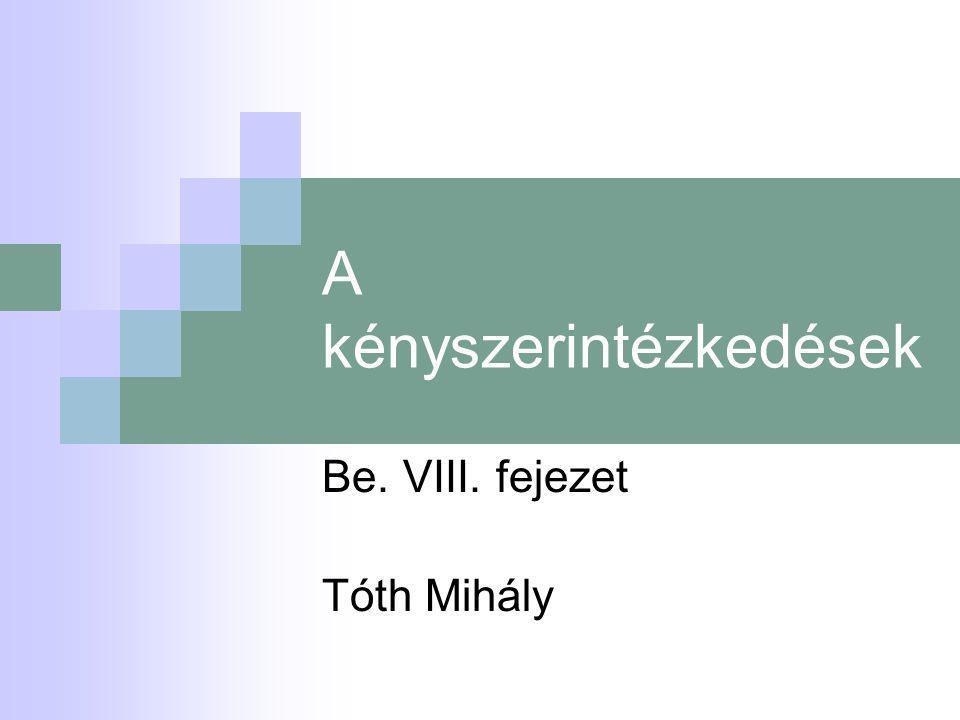A kényszerintézkedések Be. VIII. fejezet Tóth Mihály