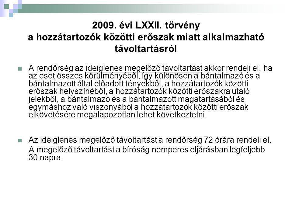 2009. évi LXXII. törvény a hozzátartozók közötti erőszak miatt alkalmazható távoltartásról A rendőrség az ideiglenes megelőző távoltartást akkor rende