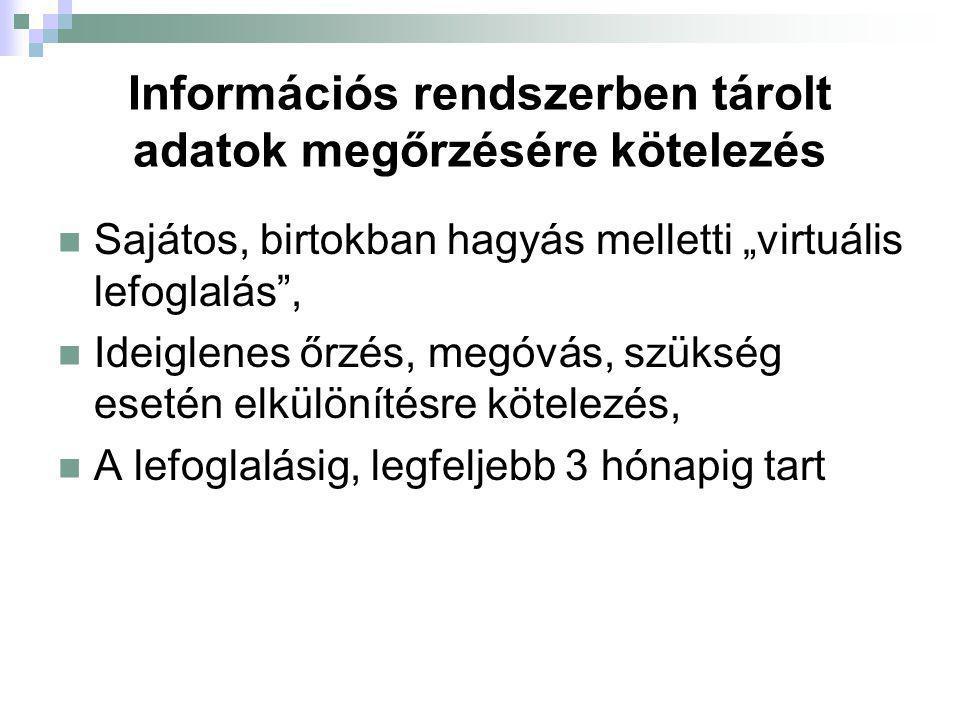 """Információs rendszerben tárolt adatok megőrzésére kötelezés Sajátos, birtokban hagyás melletti """"virtuális lefoglalás"""", Ideiglenes őrzés, megóvás, szük"""