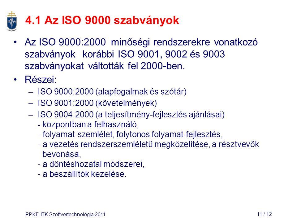 PPKE-ITK Szoftvertechnológia-201111 / 12 4.1 Az ISO 9000 szabványok Az ISO 9000:2000 minőségi rendszerekre vonatkozó szabványok korábbi ISO 9001, 9002
