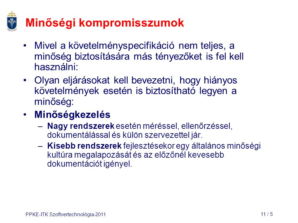 PPKE-ITK Szoftvertechnológia-201111 / 26 A minőségi terv szerkezete A minőségi terv tartalma: –A termék bemutatása –Terméktervek –A folyamatok leírása –Minőségi célok –Kockázatok és kockázatkezelés A minőségi tervnek rövidnek, tömörnek kell lennie (különben nem olvassák el!).