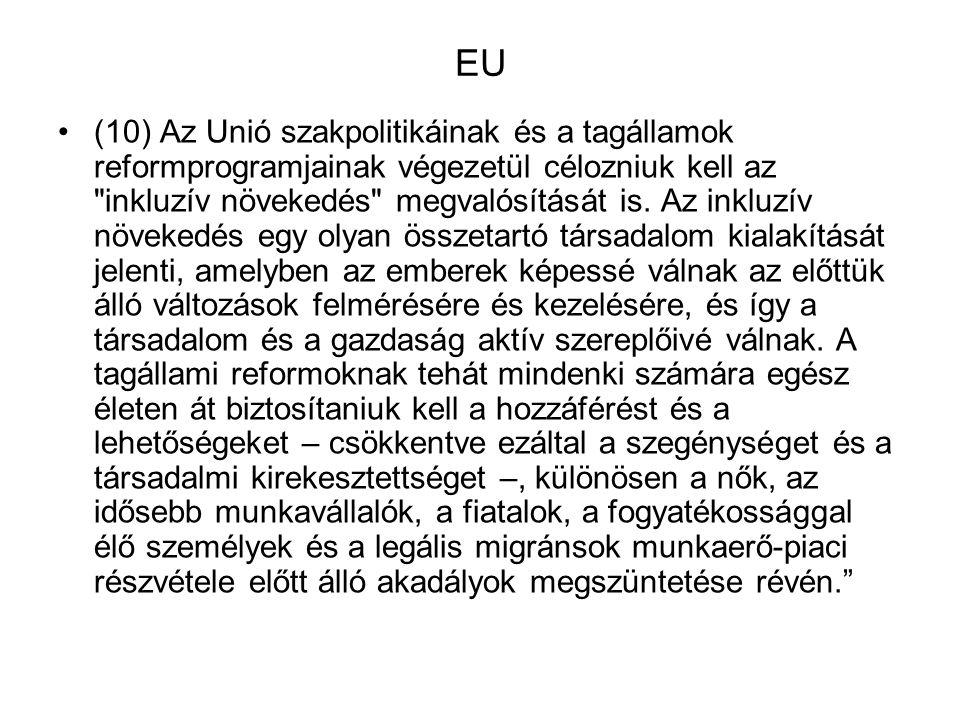 EU (10) Az Unió szakpolitikáinak és a tagállamok reformprogramjainak végezetül célozniuk kell az