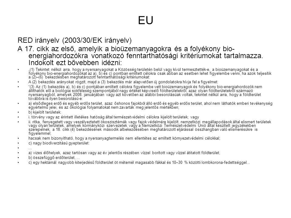 EU RED irányelv (2003/30/EK irányelv) A 17. cikk az első, amelyik a bioüzemanyagokra és a folyékony bio- energiahordozókra vonatkozó fenntarthatósági