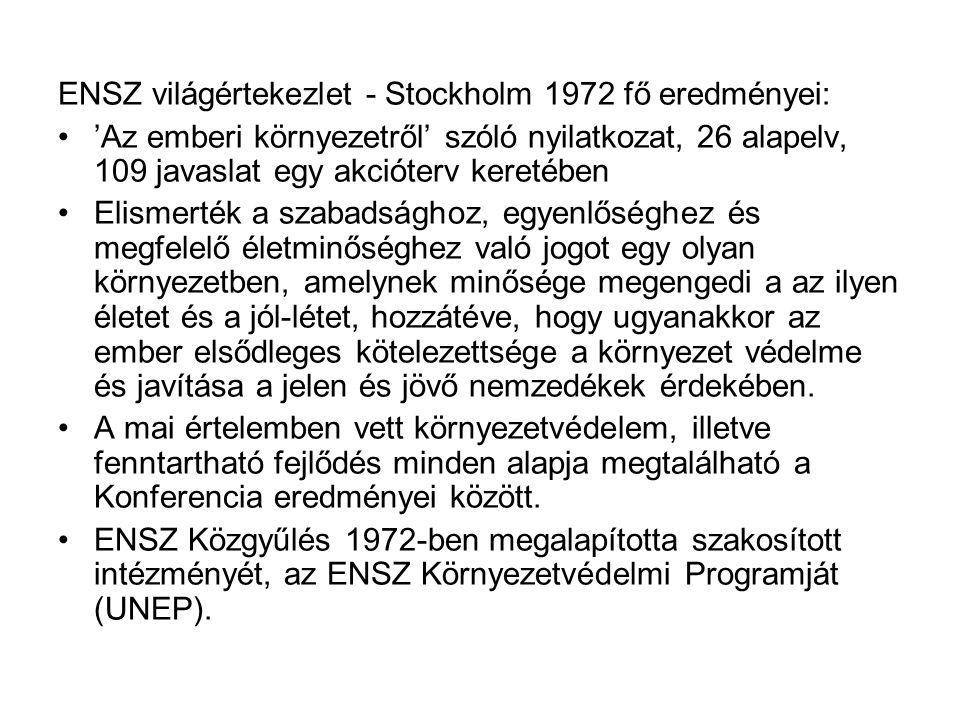 ENSZ világértekezlet - Stockholm 1972 fő eredményei: 'Az emberi környezetről' szóló nyilatkozat, 26 alapelv, 109 javaslat egy akcióterv keretében Elis