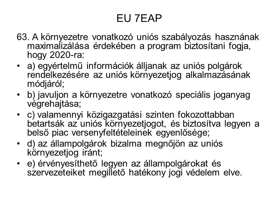 EU 7EAP 63. A környezetre vonatkozó uniós szabályozás hasznának maximalizálása érdekében a program biztosítani fogja, hogy 2020-ra: a) egyértelmű info