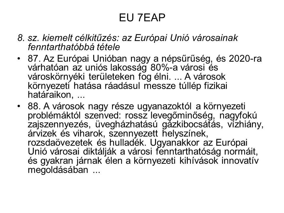 EU 7EAP 8. sz. kiemelt célkitűzés: az Európai Unió városainak fenntarthatóbbá tétele 87. Az Európai Unióban nagy a népsűrűség, és 2020-ra várhatóan az