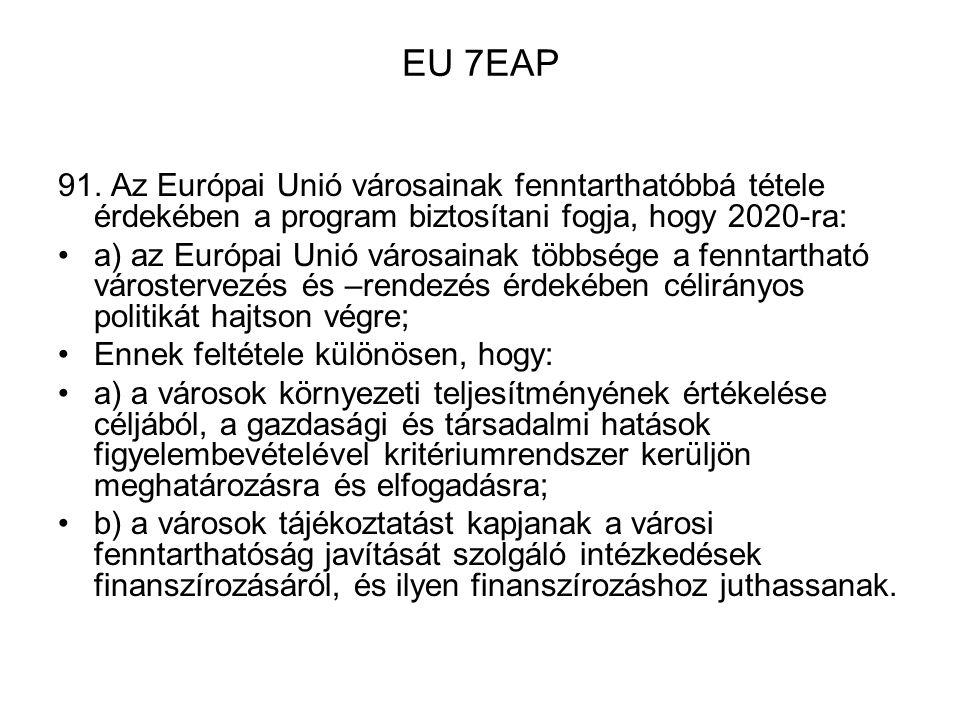 EU 7EAP 91. Az Európai Unió városainak fenntarthatóbbá tétele érdekében a program biztosítani fogja, hogy 2020-ra: a) az Európai Unió városainak többs
