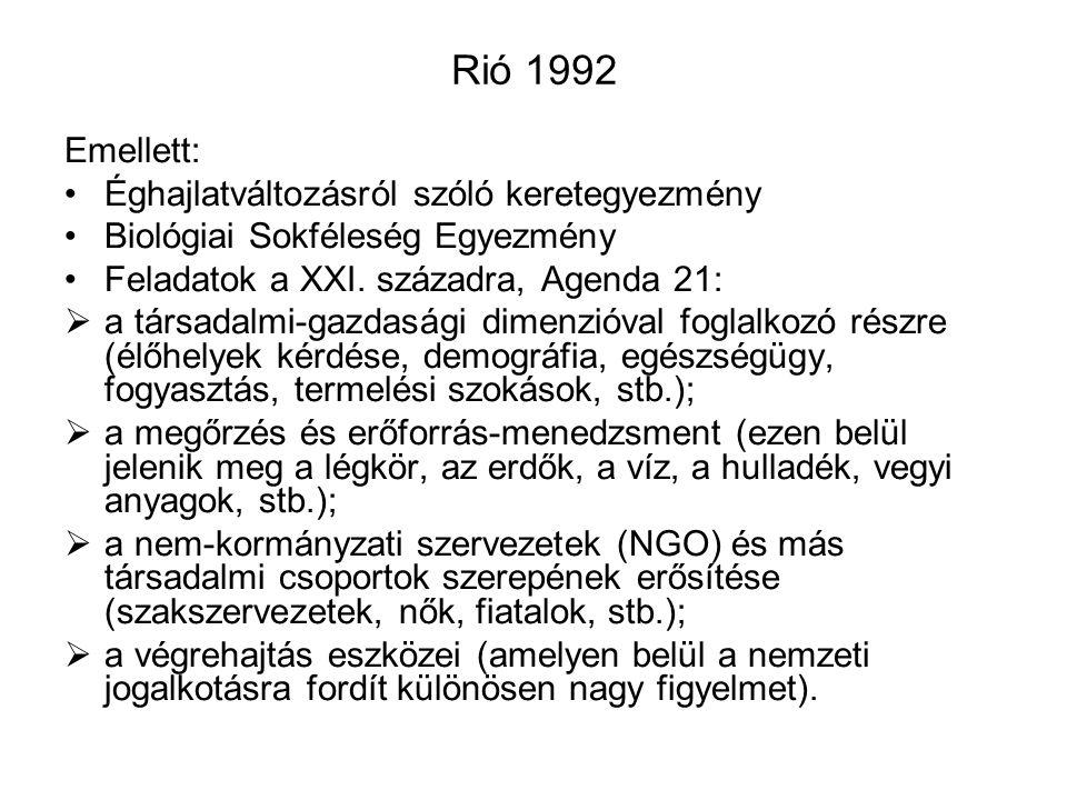 Rió 1992 Emellett: Éghajlatváltozásról szóló keretegyezmény Biológiai Sokféleség Egyezmény Feladatok a XXI. századra, Agenda 21:  a társadalmi-gazdas