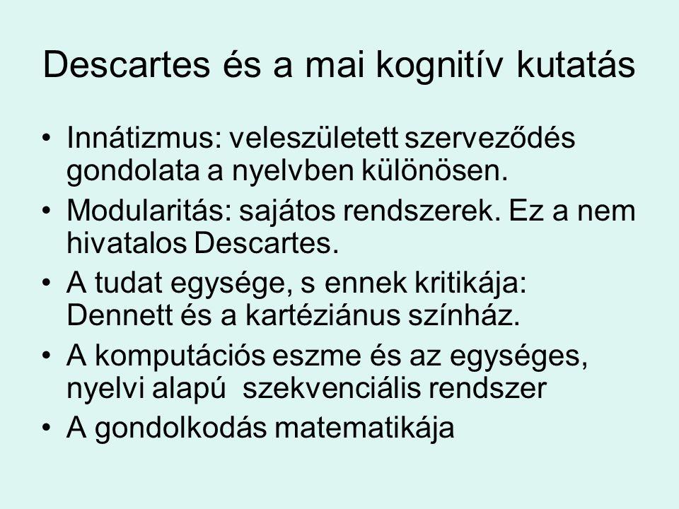 Descartes és a mai kognitív kutatás Innátizmus: veleszületett szerveződés gondolata a nyelvben különösen.