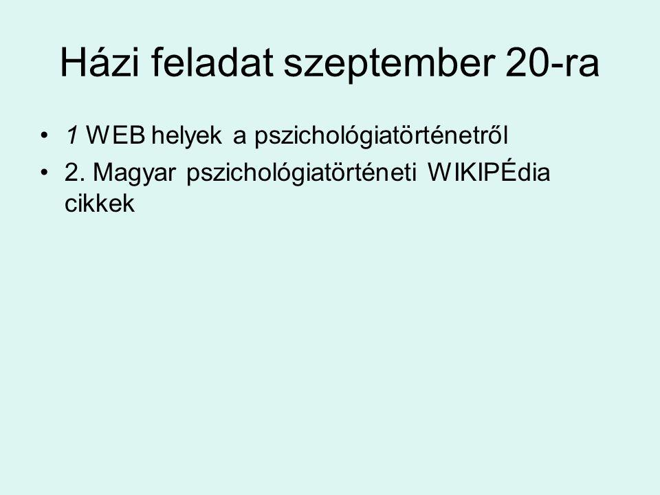 Házi feladat szeptember 20-ra 1 WEB helyek a pszichológiatörténetről 2. Magyar pszichológiatörténeti WIKIPÉdia cikkek