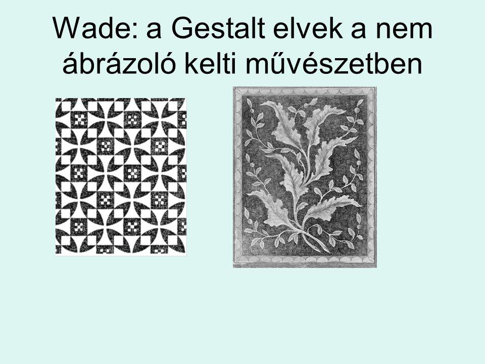 Wade: a Gestalt elvek a nem ábrázoló kelti művészetben