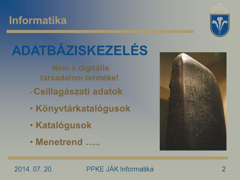 2014. 07. 20.PPKE JÁK Informatika13 Informatika LOGIKA Az igazi igen/nem világ