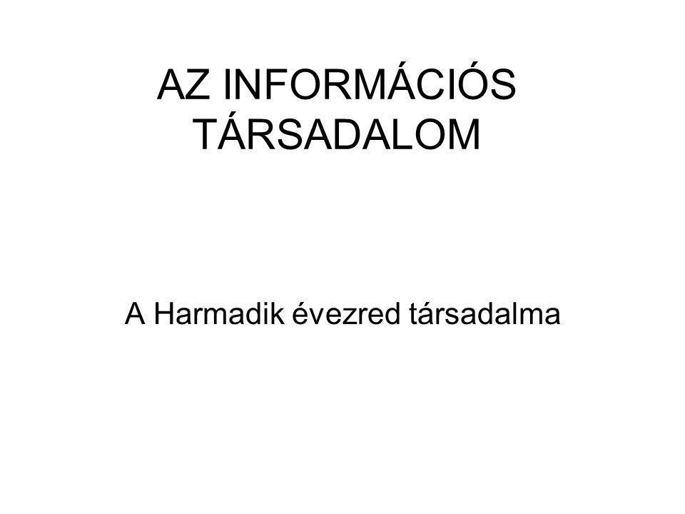 AZ INFORMÁCIÓS TÁRSADALOM ÉS A SZELLEMI ALKOTÁSOK 1.AZ INFORMÁCIÓS TÁRSADALOM FOGALMA 2.