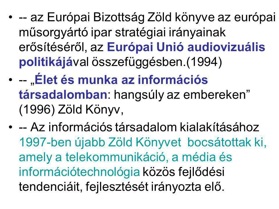 """-- az Európai Bizottság Zöld könyve az európai műsorgyártó ipar stratégiai irányainak erősítéséről, az Európai Unió audiovizuális politikájával összefüggésben.(1994) -- """"Élet és munka az információs társadalomban: hangsúly az embereken (1996) Zöld Könyv, -- Az információs társadalom kialakításához 1997-ben újabb Zöld Könyvet bocsátottak ki, amely a telekommunikáció, a média és információtechnológia közös fejlődési tendenciáit, fejlesztését irányozta elő."""