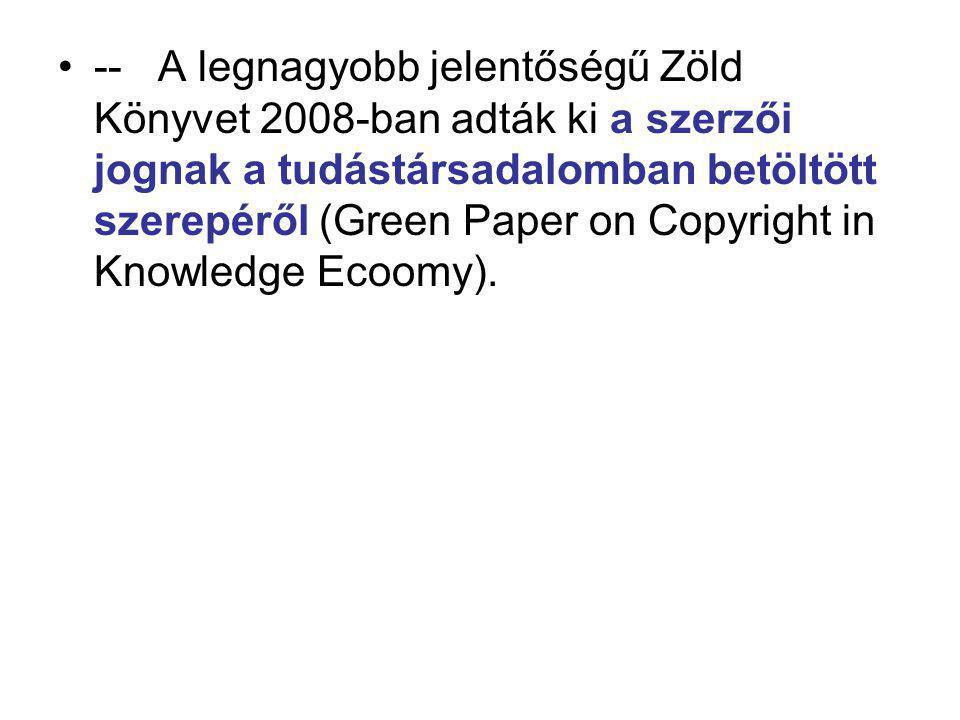 -- A legnagyobb jelentőségű Zöld Könyvet 2008-ban adták ki a szerzői jognak a tudástársadalomban betöltött szerepéről (Green Paper on Copyright in Knowledge Ecoomy).
