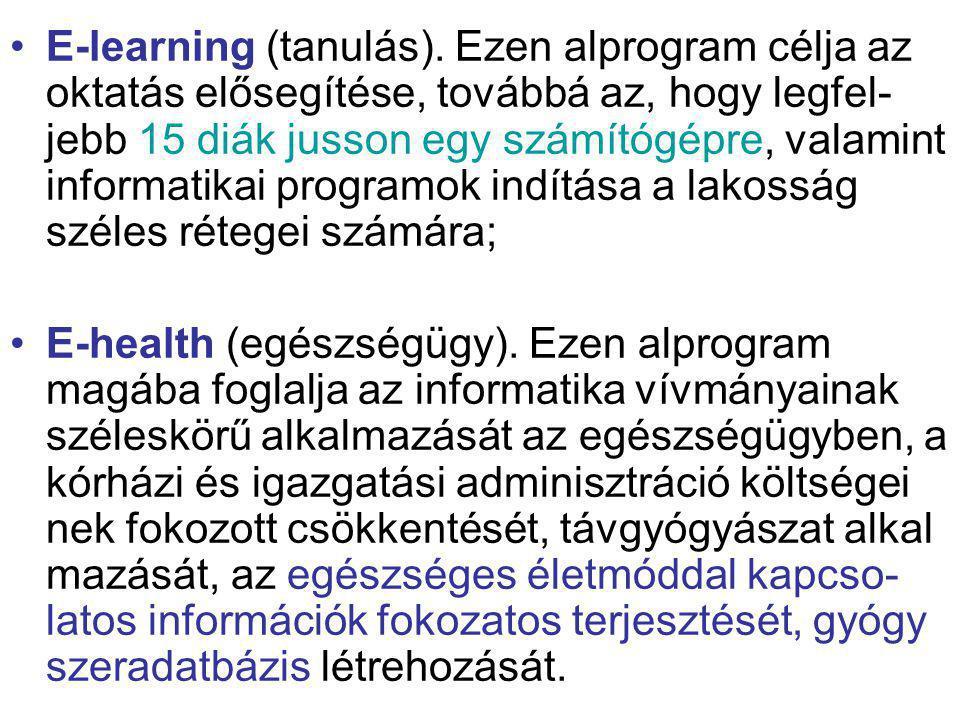 E-learning (tanulás). Ezen alprogram célja az oktatás elősegítése, továbbá az, hogy legfel- jebb 15 diák jusson egy számítógépre, valamint informatika