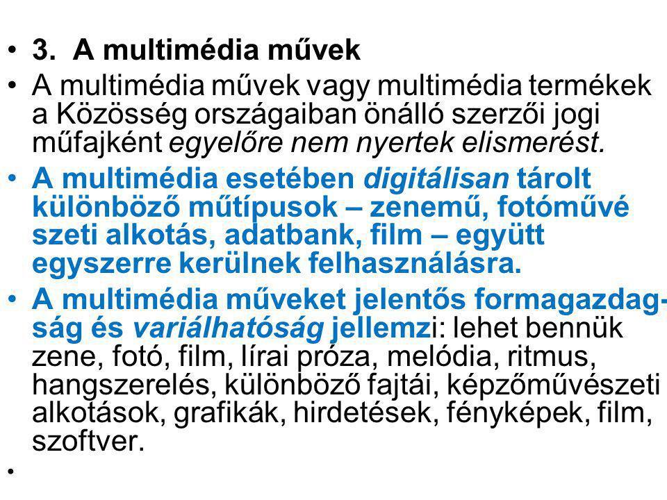 3. A multimédia művek A multimédia művek vagy multimédia termékek a Közösség országaiban önálló szerzői jogi műfajként egyelőre nem nyertek elismerést