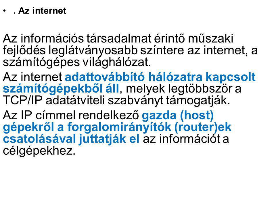 . Az internet Az információs társadalmat érintő műszaki fejlődés leglátványosabb színtere az internet, a számítógépes világhálózat. Az internet adatto