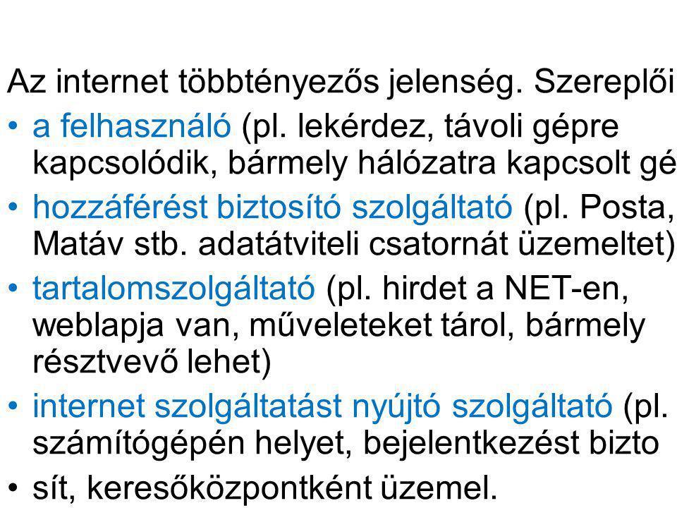 Az internet többtényezős jelenség. Szereplői: a felhasználó (pl.