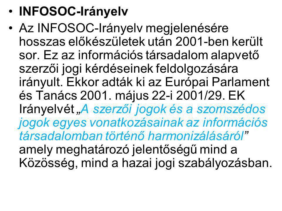 INFOSOC-Irányelv Az INFOSOC-Irányelv megjelenésére hosszas előkészületek után 2001-ben került sor. Ez az információs társadalom alapvető szerzői jogi
