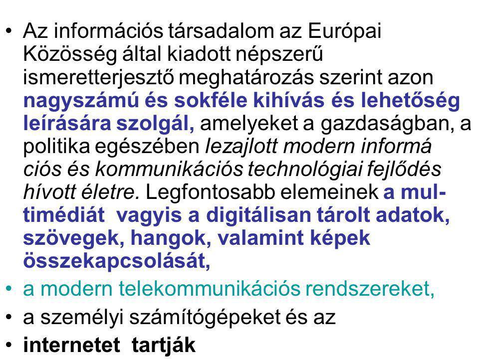 Az információs társadalom az Európai Közösség által kiadott népszerű ismeretterjesztő meghatározás szerint azon nagyszámú és sokféle kihívás és lehetőség leírására szolgál, amelyeket a gazdaságban, a politika egészében lezajlott modern informá ciós és kommunikációs technológiai fejlődés hívott életre.