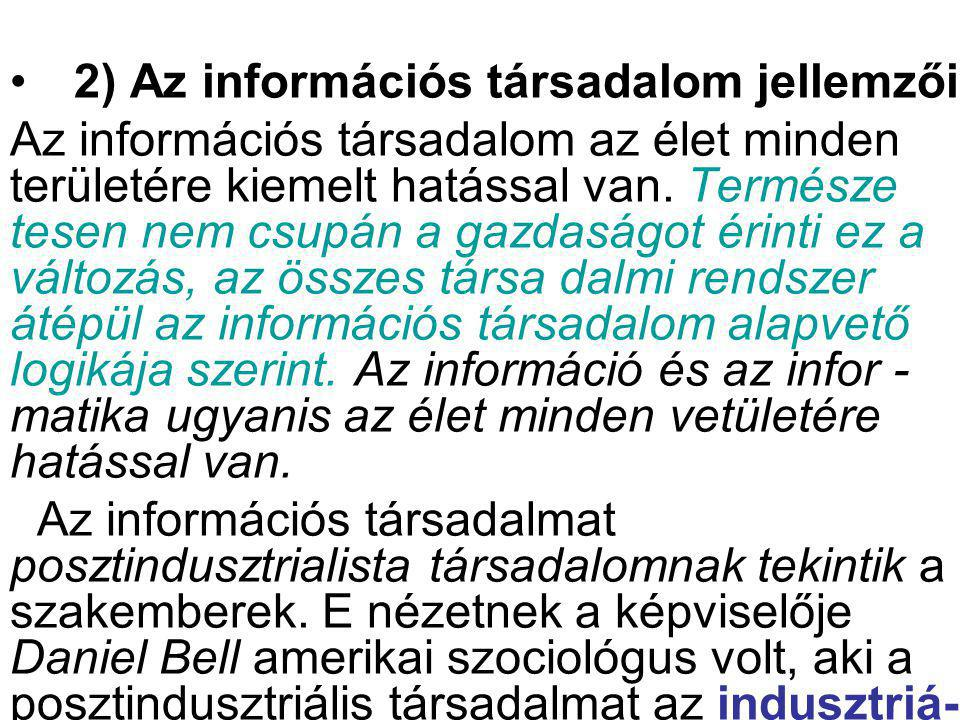 2) Az információs társadalom jellemzői Az információs társadalom az élet minden területére kiemelt hatással van. Természe tesen nem csupán a gazdaságo
