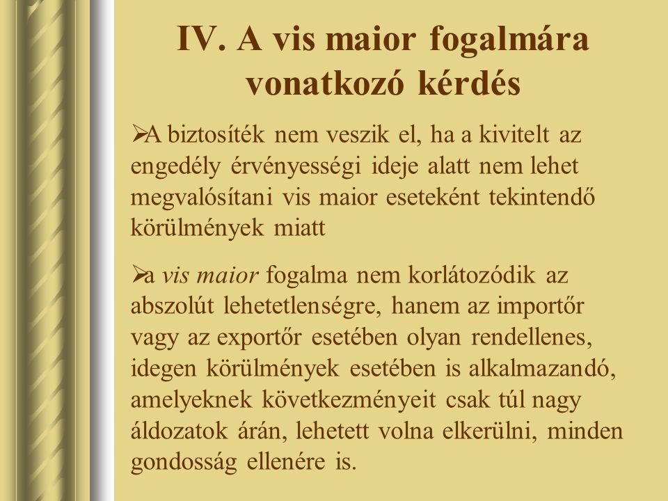 IV. A vis maior fogalmára vonatkozó kérdés  A biztosíték nem veszik el, ha a kivitelt az engedély érvényességi ideje alatt nem lehet megvalósítani vi