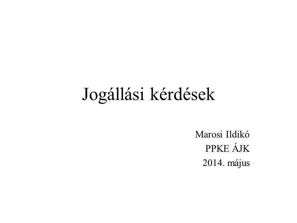 Jogállási kérdések Marosi Ildikó PPKE ÁJK 2014. május