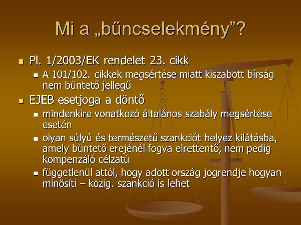 """Mi a """"bűncselekmény""""? Pl. 1/2003/EK rendelet 23. cikk Pl. 1/2003/EK rendelet 23. cikk A 101/102. cikkek megsértése miatt kiszabott bírság nem büntető"""