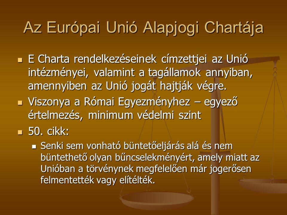 Az Európai Unió Alapjogi Chartája E Charta rendelkezéseinek címzettjei az Unió intézményei, valamint a tagállamok annyiban, amennyiben az Unió jogát h