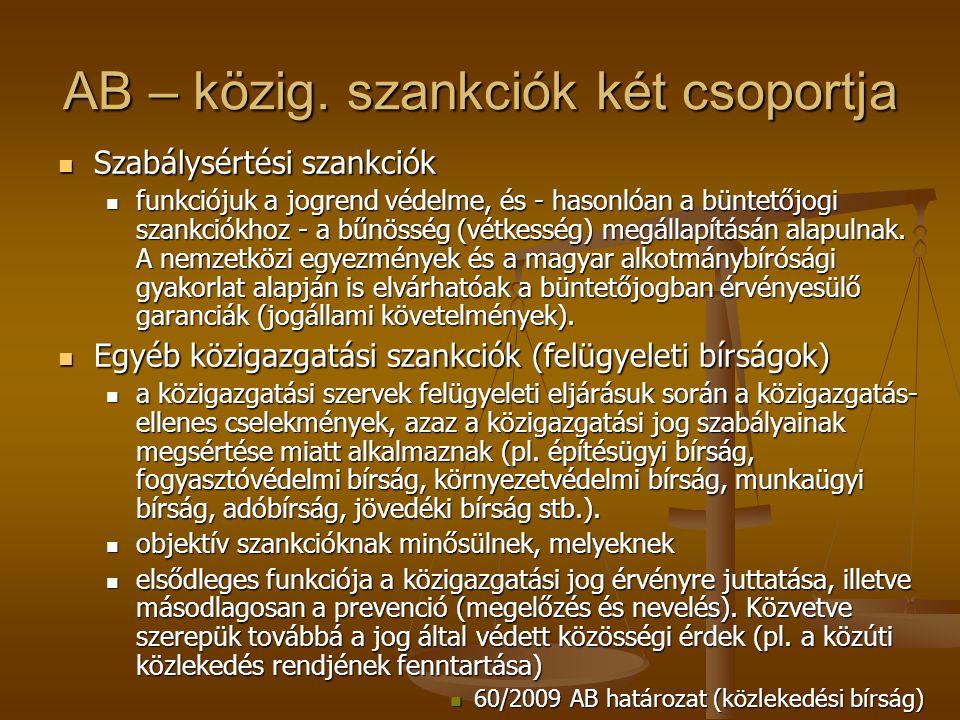 AB – közig. szankciók két csoportja Szabálysértési szankciók Szabálysértési szankciók funkciójuk a jogrend védelme, és - hasonlóan a büntetőjogi szank
