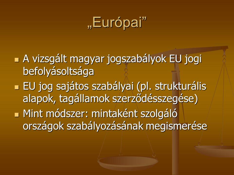 """""""Európai"""" A vizsgált magyar jogszabályok EU jogi befolyásoltsága A vizsgált magyar jogszabályok EU jogi befolyásoltsága EU jog sajátos szabályai (pl."""