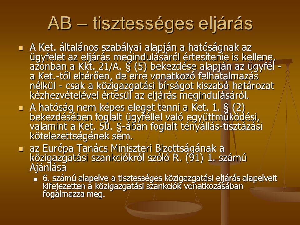 AB – tisztességes eljárás A Ket. általános szabályai alapján a hatóságnak az ügyfelet az eljárás megindulásáról értesítenie is kellene, azonban a Kkt.